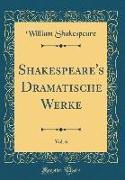 Shakespeare's Dramatische Werke, Vol. 6 (Classic Reprint)