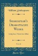 Shakespear's Dramatische Werke, Vol. 10: König Lear, Timon Von Athen (Classic Reprint)