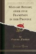 Madame Bovary, Oder Eine Französin in Der Provinz, Vol. 1 (Classic Reprint)