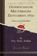 Oestreichische Militärische Zeitschrift, 1830, Vol. 4: Zehntes Bis Zwölftes Heft (Classic Reprint)