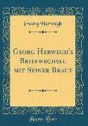 Georg Herwegh's Briefwechsel Mit Seiner Braut (Classic Reprint)
