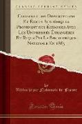 Catalogue Des Dissertations Et Écrits Académiques Provenant Des Échanges Avec Les Universités Étrangères Et Reçus Par La Bibliothèque Nationale En 188