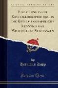 Einleitung in Die Krystallographie Und in Die Krystallographische Kenntnis Der Wichtigeren Substanzen (Classic Reprint)