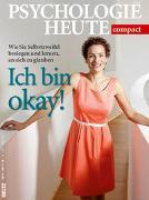 Psychologie Heute compact 38: Ich bin okay!