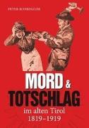 Mord und Totschlag im alten Tirol