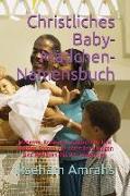Christliches Baby-Mädchen-Namensbuch: Moderne, Kreative, Traditionelle Und Geistige Namen Für Christliche Jungen Und Mädchen Mit Der Bedeutung