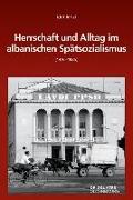 Herrschaft und Alltag im albanischen Spätsozialismus (1976¿1985)