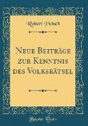 Neue Beiträge zur Kenntnis des Volksrätsel (Classic Reprint)