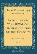 Introduction to a Historical Geography of the British Colonies, Vol. 1 (Classic Reprint)