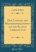 Der Einfluss der Mysterienreligionen aus das Älteste Christentum (Classic Reprint)