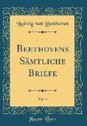 Beethovens Sämtliche Briefe, Vol. 4 (Classic Reprint)