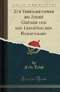 Zur Verbalmetapher bei André Chénier und den Franzôsischen Romantikern (Classic Reprint)