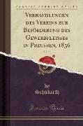 Verhandlungen des Vereins zur Beförderung des Gewerbfleisses in Preussen, 1836, Vol. 15 (Classic Reprint)