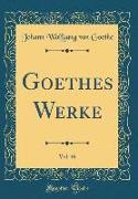 Goethes Werke, Vol. 46 (Classic Reprint)