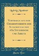 Vortraege aus dem Gesammtgebiete der Augenheilkunde für Studirende und Aerzte (Classic Reprint)