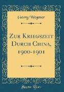 Zur Kriegszeit Durch China, 1900-1901 (Classic Reprint)