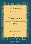 Europäischer Geschichtskalender, 1875, Vol. 16 (Classic Reprint)