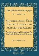 Mittheilungen Über Zwecke, Leiden und Freuden der Aerzte