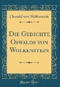 Die Gedichte Oswalds von Wolkenstein (Classic Reprint)