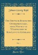 Die Deutsch-Russischen Ostseeprovinzen, oder Natur-und Völkerleben in Kur-Liv-und Esthland, Vol. 1 (Classic Reprint)