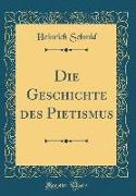 Die Geschichte des Pietismus (Classic Reprint)
