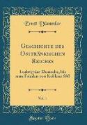 Geschichte des Ostfränkischen Reiches, Vol. 1