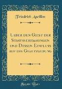 Ueber den Geist der Staatsverfassungen und Dessen Einfluß auf die Gesetzgebung (Classic Reprint)