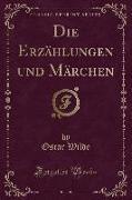 Die Erzählungen und Märchen (Classic Reprint)