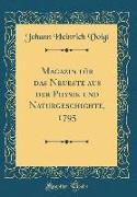 Magazin für das Neueste aus der Physik und Naturgeschichte, 1795 (Classic Reprint)