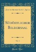 Südöstlicher Bildersaal, Vol. 3 (Classic Reprint)