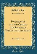 Forschungen auf dem Gebiete der Römischen Verfassungsgeschichte (Classic Reprint)