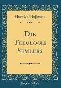 Die Theologie Semlers (Classic Reprint)