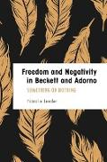 Freedom and Negativity in Beckett and Adorno: Something or Nothing