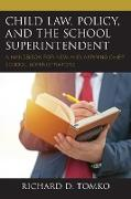 Child Law, Policy, and the School Superintendent: A Handbook for New and Aspiring Chief School Administrators