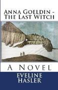 Anna Goeldin - The Last Witch