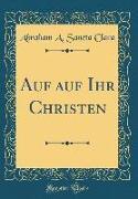 Auf auf Ihr Christen (Classic Reprint)