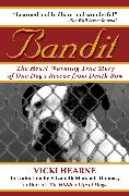 Bandit: The Heart-Warming True Story of One Dog's Rescue from Death Row