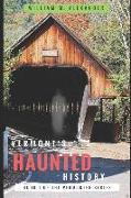 Vermont Haunted History: Vermont Ghost Stories, Folklore, Myths, Curses and Legends