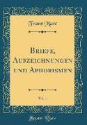 Briefe, Aufzeichnungen und Aphorismen, Vol. 1 (Classic Reprint)