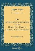 Die Auferstehungsgeschichte Unsers Herrn Jesu Christi nach den Vier Evangelien (Classic Reprint)