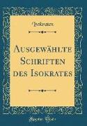 Ausgewählte Schriften des Isokrates (Classic Reprint)