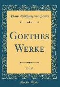 Goethes Werke, Vol. 27 (Classic Reprint)