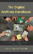 The Digital Archives Handbook: A Guide to Creation, Management, and Preservation