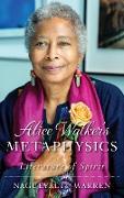 Alice Walker's Metaphysics: Literature of Spirit