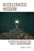 Accelerated Wisdom: 50 Practical Insights for Today's Superintendent