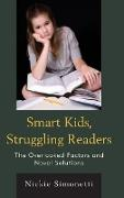 Smart Kids, Struggling Readers: The Overlooked Factors and Novel Solutions