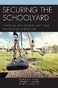 Securing the Schoolyard: Protocols That Promote Safety and Positive Student Behaviors