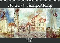 Hettstedt einzig ARTig (Wandkalender 2019 DIN A3 quer)