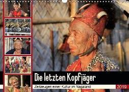 Die letzten Kopfjäger - Zeitzeugen einer Kultur im Nagaland (Wandkalender 2019 DIN A3 quer)