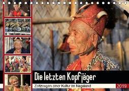 Die letzten Kopfjäger - Zeitzeugen einer Kultur im Nagaland (Tischkalender 2019 DIN A5 quer)